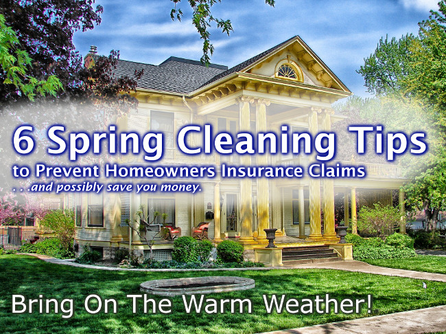 6 Spring Cleaning Tips to Prevent Homeowners Insurance Claims. . . And possibly save you money.